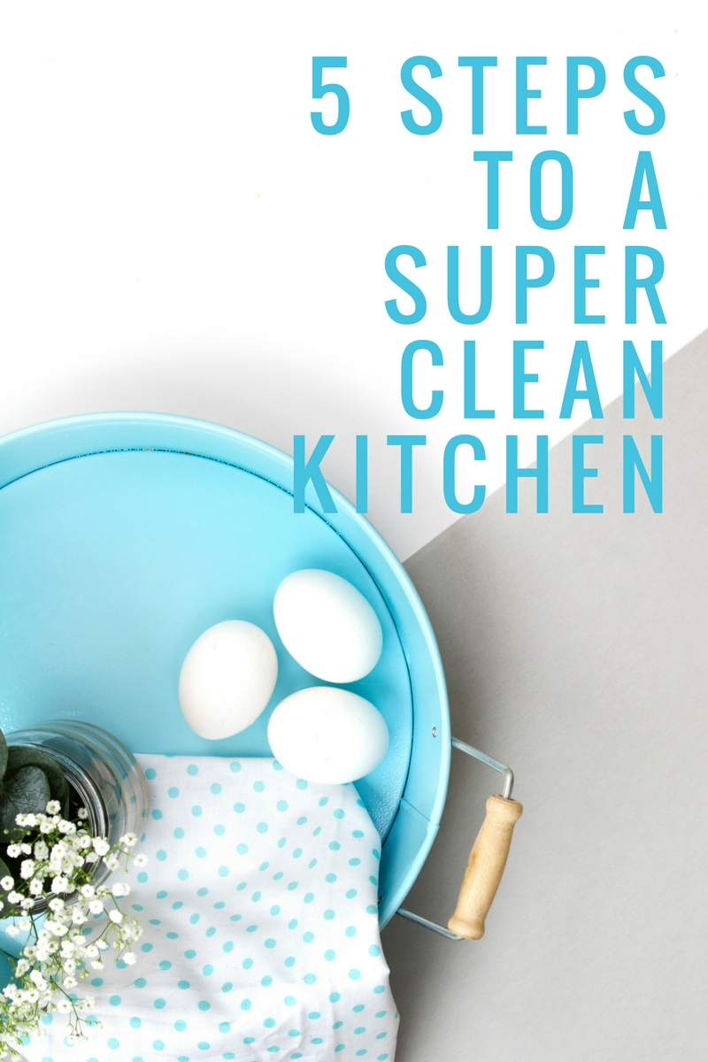 5 Steps to a Super Clean Kitchen | Spring Cleaning