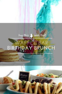 Waffle Bar Birthday Brunch Tutorial from Buy This Cook That with 3 EASY Recipes + FREE Birthday Printables